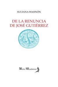 DE LA RENUNCIA DE JOSÉ GUTIÉRREZ (LA OTRA POESA DE LA EXPER
