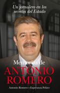 MEMORIAS DE ANTONIO ROMERO : UN JORNALERO EN LOS SECRETOS DEL ESTADO