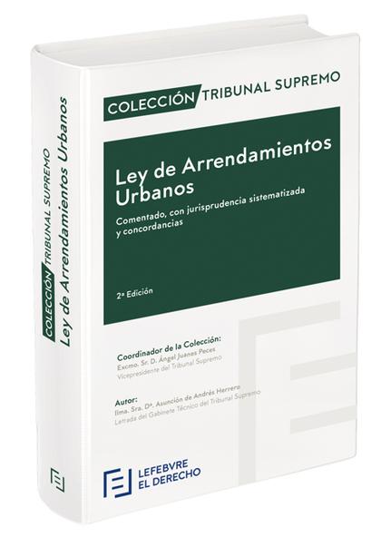 LEY DE ARRENDAMIENTOS URBANOS. COMENTADO, CON JURISPRUDENCIA SISTEMATIZADA Y CON.