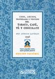TRATADO DE LOS USOS, ABUSOS, PROPIEDADES Y VIRTUDES DEL TABACO, CAFÉ, TÉ Y CHOCOLATE