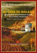 MI CASA DE MÁLAGA : MEMORIAS DE UN ARISTÓCRATA ESCOCÉS EN LA ESPAÑA REPUBLICANA