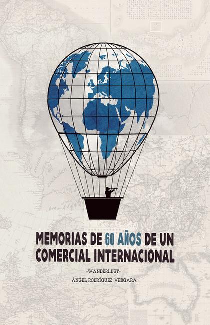 MEMORIAS DE 60 AÑOS DE UN COMERCIAL INTERNACIONAL                               WANDERLUST
