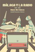 MÁLAGA Y LA RADIO : 1925-1985, ONDAS HISTÓRICAS