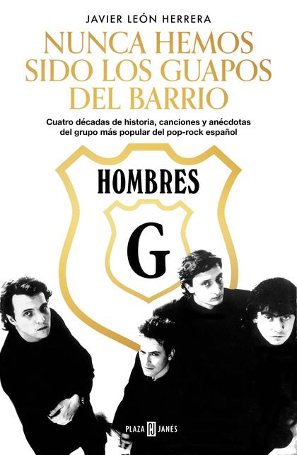 HOMBRES G. NUNCA HEMOS SIDO LOS GUAPOS DEL BARRIO. CUATRO DÉCADAS DE HISTORIA, CANCIONES Y ANÉC