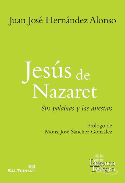 JESUS DE NAZARET. SUS PALABRAS Y LAS NUESTRAS