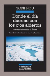 DONDE EL DÍA DUERME CON LOS OJOS ABIERTOS : UN VIAJE CIENTÍFICO AL ÁRTICO