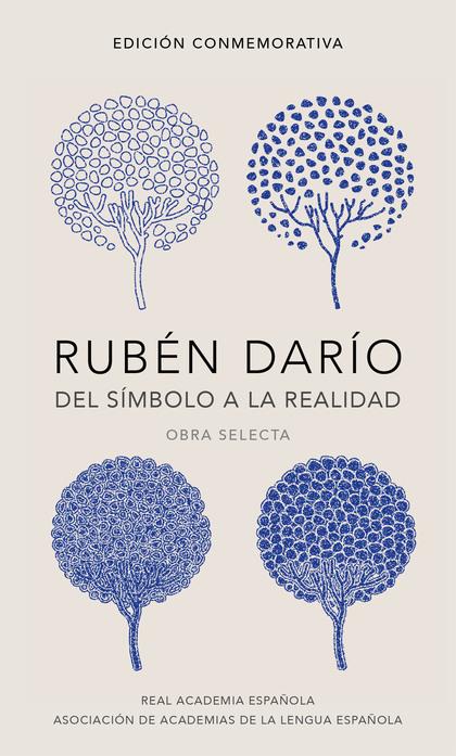 RUBÉN DARÍO, DEL SÍMBOLO A LA REALIDAD (EDICIÓN CONMEMORATIVA DE LA RAE Y LA ASA. OBRA SELECTA