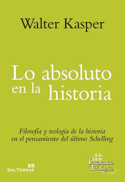 LO ABSOLUTO EN LA HISTORIA. FILOSOFÍA Y TEOLOGÍA DE LA HISTORIA EN EL PENSAMIENTO DEL ÚLTIMO SC