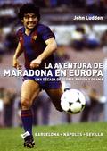 LA AVENTURA DE MARADONA EN EUROPA : BARCELONA-NÁPOLES-SEVILLA