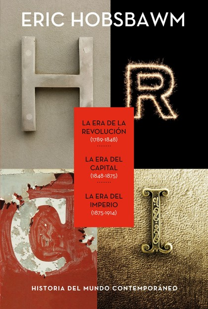 TRILOGÍA ERAS : LA ERA DE LA REVOLUCIÓN, 1789-1848  LA ERA DEL CAPITAL, 1848-1875  LA ERA DEL I