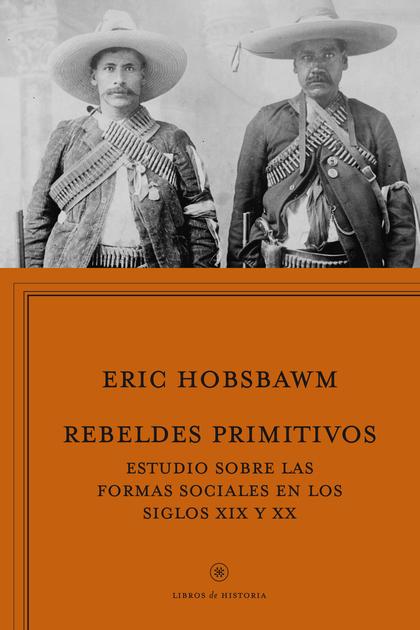 REBELDES PRIMITIVOS : ESTUDIO SOBRE LAS FORMAS ARCAICAS DE LOS MOVIMIENTOS SOCIALES EN LOS SIGL