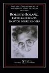 ROBERTO BOLAÑO : ESTRELLA CERCANA : ENSAYOS SOBRE SU OBRA