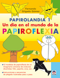 PAPIROLANDIA 1. UN DÍA EN EL MUNDO DE LA PAPIROFLEXIA.