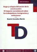 AUGE Y COLAPSO DEL SECTOR DE LA CONSTRUCCIÓN: EL IMPACTO SOCIOLABORAL SOBRE LOS.
