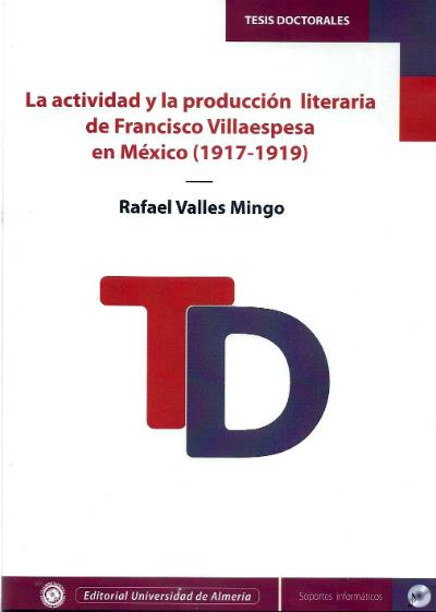 LA ACTIVIDAD Y LA PRODUCCIÓN LITERARIA DE FRANCISCO VILLAESPESA EN MÉXICO (1917-.