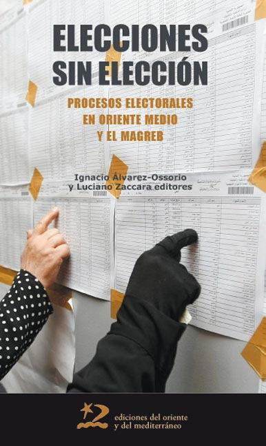 ELECCIONES SIN ELECCIÓN : PROCESOS ELECTORALES EN ORIENTE MEDIO Y EL MAGREB