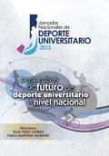 JORNADAS NACIONALES DE DEPORTE UNIVERSITARIO 2013. PERSPECTIVAS DE FUTURO DEL DEPORTE UNIVERSIT