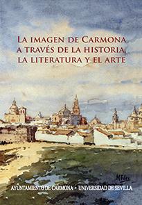 LA IMAGEN DE CARMONA A TRAVÉS DE LA HISTORIA, LA LITERATURA Y EL ARTE.