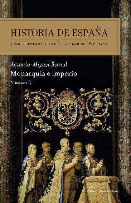 MONARQUÍA E IMPERIO. HISTORIA DE ESPAÑA VOL. 3