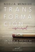 TRANSFORMACIÓN EMOCIONAL. UN VIAJE A TRAVÉS DE LA ESCRITURA TERAPÉUTICA.