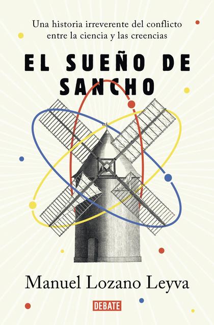 EL SUEÑO DE SANCHO. UN HISTORIA IRREVERENTE DEL CONFLICTO ENTRE LA CIENCIA Y LAS CREENCIAS