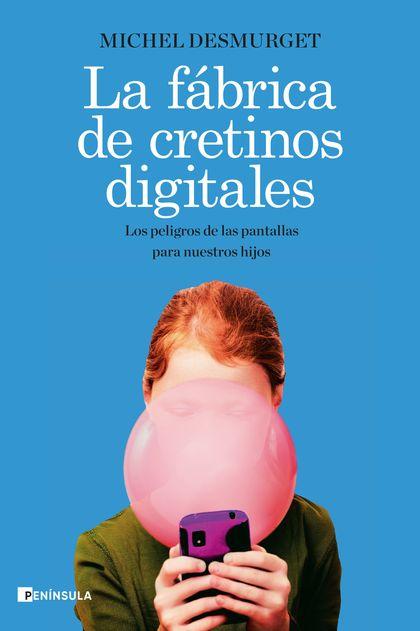 LA FÁBRICA DE CRETINOS DIGITALES                                                LOS PELIGROS DE