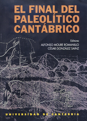 EL FINAL DEL PALEOLÍTICO CANTÁBRICO : TRANSFORMACIONES AMBIENTALES Y CULTURALES DURANTE EL TARD