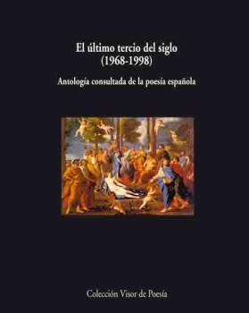 EL ÚLTIMO TERCIO DE SIGLO, 1968-1998: ANTOLOGÍA CONSULTADA DE LA POESÍ