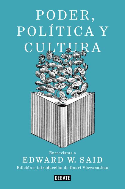 PODER, POLÍTICA Y CULTURA. ENTREVISTAS A EDWARD W. SAID