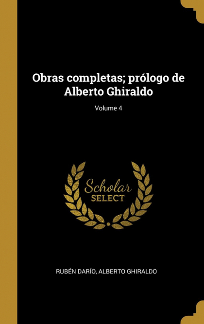 OBRAS COMPLETAS; PRÓLOGO DE ALBERTO GHIRALDO; VOLUME 4.