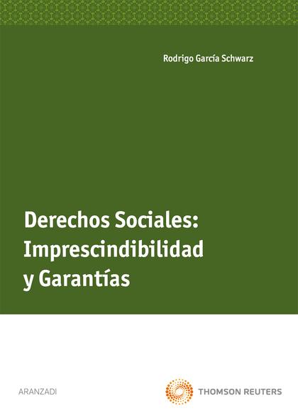 DERECHOS SOCIALES : IMPRESCINDIBILIDAD Y GARANTÍAS