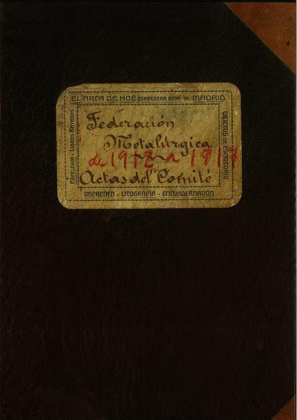 FEDERACIÓN METALÚRGICA DE 1912 A 1917. ACTAS DEL COMITÉ..