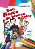 DON BOSCO DE BLANCO A COLOR. PARA ACERCAR A LOS NIÑOS A DON BOSCO
