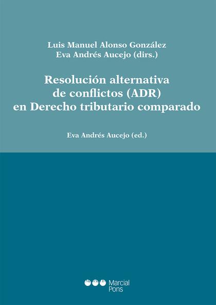 RESOLUCIÓN ALTERNATIVA DE CONFLICTOS (ADR) EN DERECHO TRIBUTARIO COMPARADO