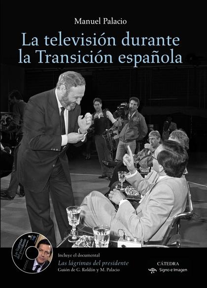 LA TELEVISIÓN DURANTE LA TRANSICIÓN ESPAÑOLA.