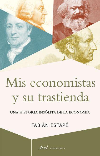 MIS ECONOMISTAS Y SU TRASTIENDA. UNA HISTORIA INSÓLITA DE LA ECONOMÍA