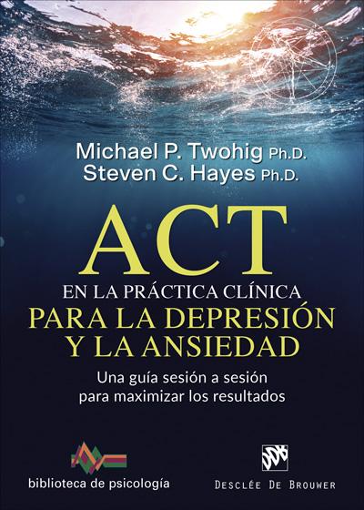 ACT EN LA PRACTICA CLINICA PARA LA DEPRESION Y ANSIEDAD