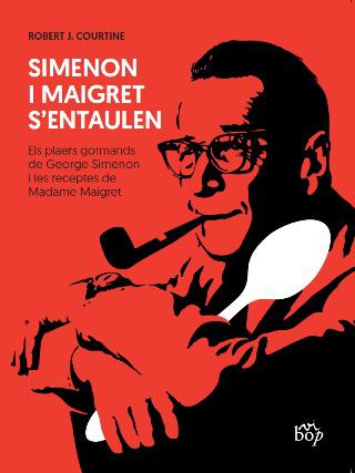 SIMENON I MAIGRET S´ENTAULEN. ELS PLAERS GORMANDS DE GEORGE SIMENON I LES RECEPTES DE MADAME MA