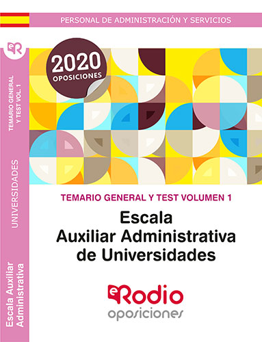 TEMARIO GENERAL Y TEST. VOLUMEN 1. ESCALA AUXILIAR ADMINISTRATIVA DE UNIVERSIDAD