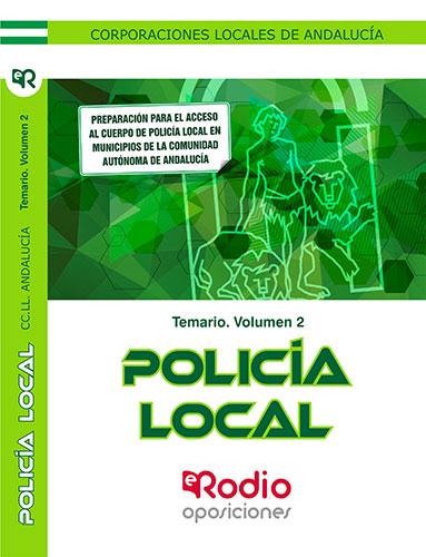 TEMARIO. VOLUMEN 2. POLICÍA LOCAL. CORPORACIONES LOCALES DE ANDALUCÍA.