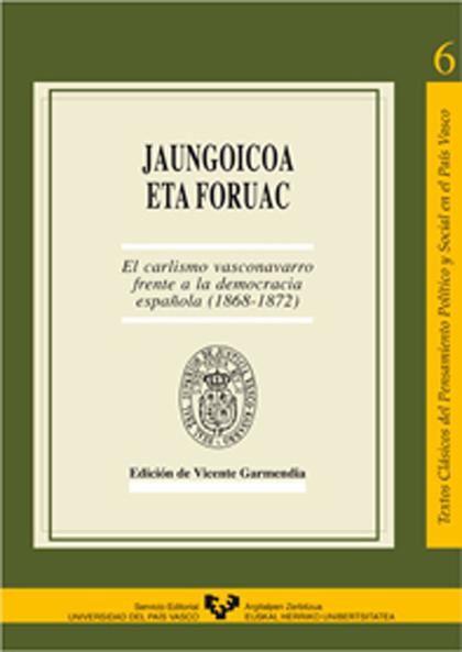 JAUNGOICOAC ETA FORUAC : EL CARLISMO VASCO-NAVARRO FRENTE A LA DEMOCRACIA ESPAÑOLA (1868-1872)