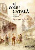 EL COMÚ CATALÀ : LA HISTÒRIA DELS QUE NO SURTEN A LA HISTÒRIA