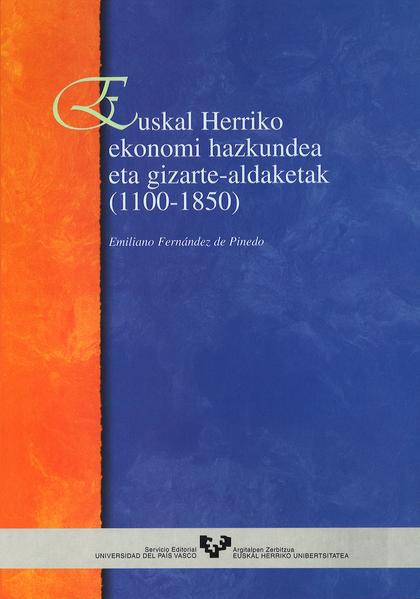 EUSKAL HERRIKO EKONOMI HAZKUNDEA ETA GIZARTE-ALDAKETAK (1100-1850)