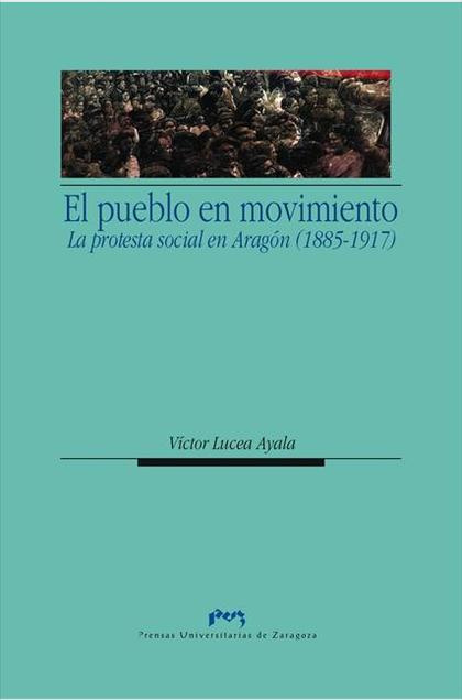 EL PUEBLO EN MOVIMIENTO : PROTESTA SOCIAL EN ARAGÓN, 1885-1917