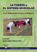 LA FUERZA Y EL SISTEMA MUSCULAR EN LA EDUCACIÓN FÍSICA Y EL DEPORTE
