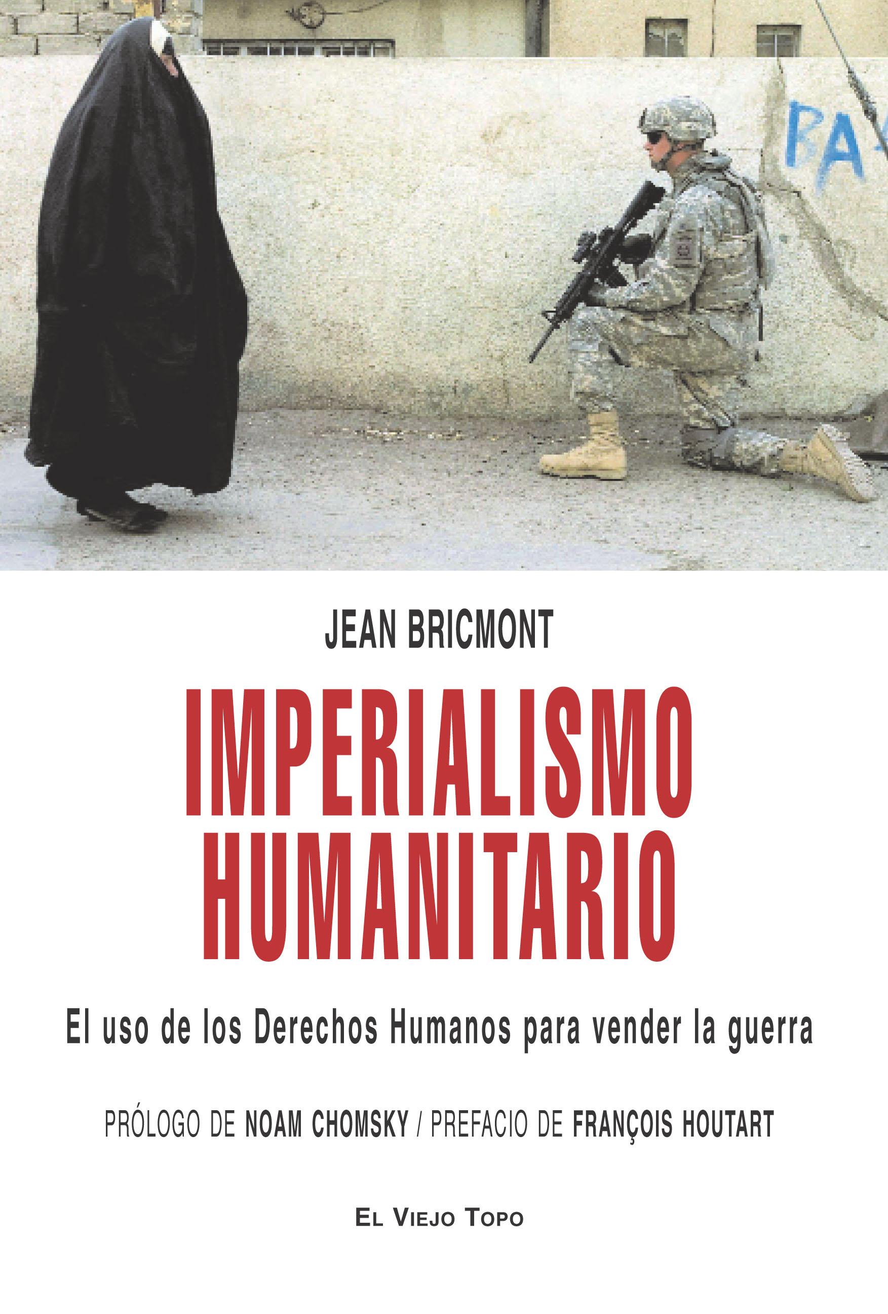 IMPERIALISMO HUMANITARIO : EL USO DE LOS DERECHOS HUMANOS PARA VENDER LA GUERRA