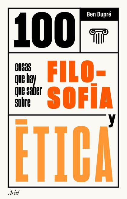 100 COSAS QUE HAY QUE SABER SOBRE FILOSOFIA Y ETIC