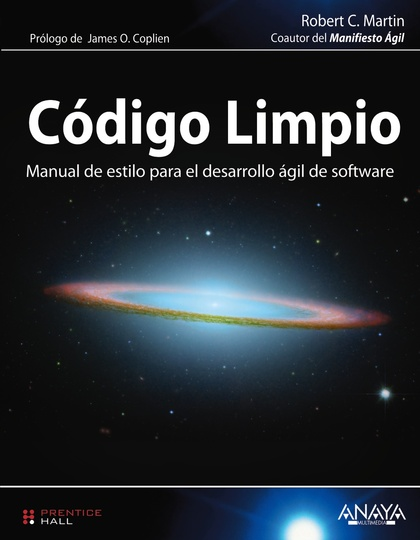 CÓDIGO LIMPIO : MANUAL DE ESTILO PARA EL DESARROLLO ÁGIL DE SOFTWARE
