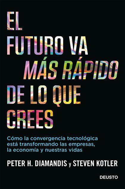 EL FUTURO VA MÁS RÁPIDO DE LO QUE CREES. CÓMO LA CONVERGENCIA TECNOLÓGICA ESTÁ TRANSFORMANDO LA