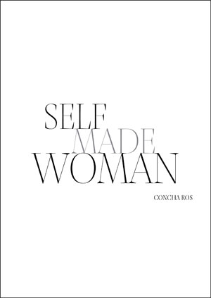 SELF MADE WOMAN. CONCHA ROS